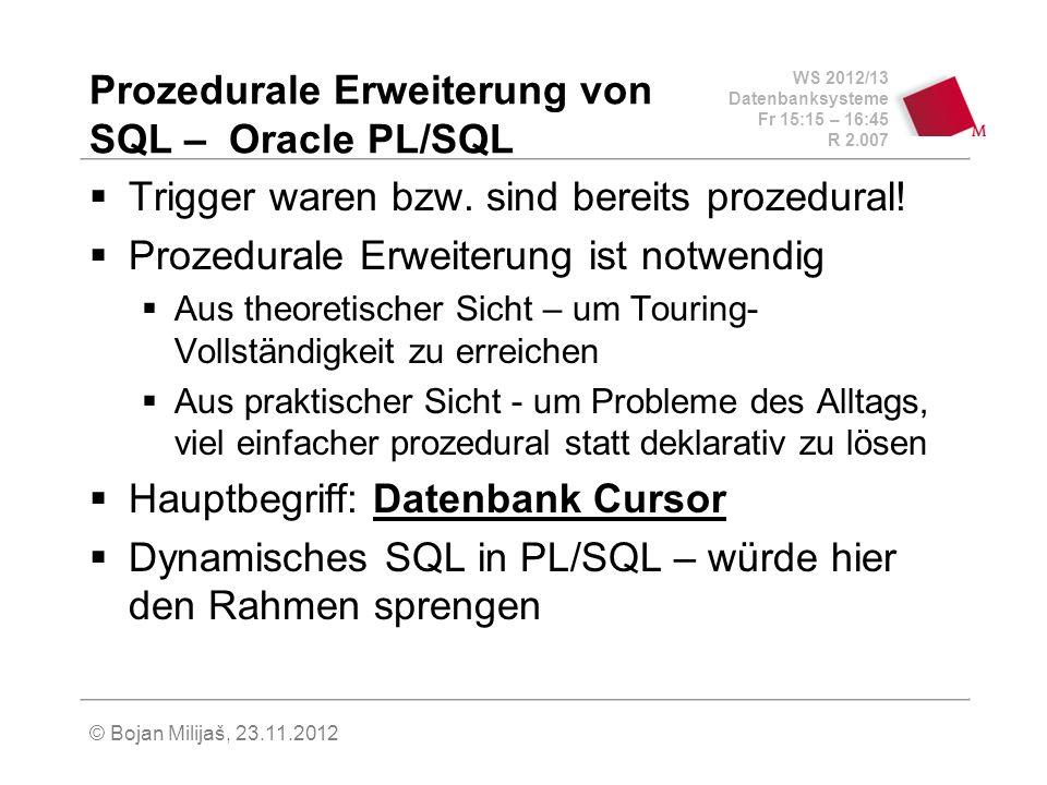 WS 2012/13 Datenbanksysteme Fr 15:15 – 16:45 R 2.007 © Bojan Milijaš, 23.11.2012 Einbettung in Wirtssprachen Embedded SQL (3) error: exec sql whenever sqlerror continue; exec sql rollback work release; printf( fehler aufgetreten!\n ); exit(-1); }