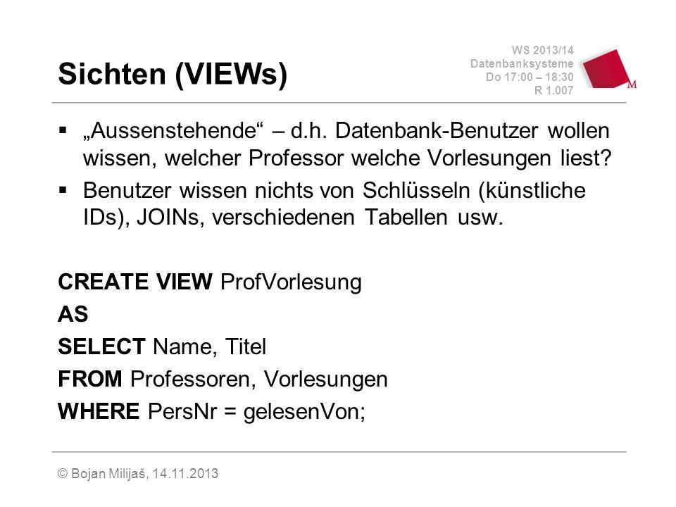 WS 2013/14 Datenbanksysteme Do 17:00 – 18:30 R 1.007 Sichten (VIEWs) Aussenstehende – d.h.