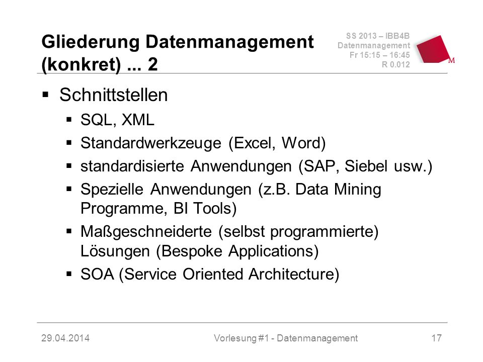 SS 2013 – IBB4B Datenmanagement Fr 15:15 – 16:45 R 0.012 29.04.2014Vorlesung #1 - Datenmanagement17 Gliederung Datenmanagement (konkret)...