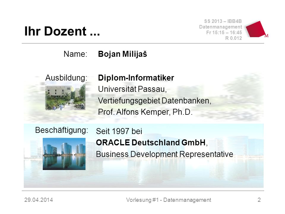 SS 2013 – IBB4B Datenmanagement Fr 15:15 – 16:45 R Vorlesung #1 - Datenmanagement2 Ihr Dozent...