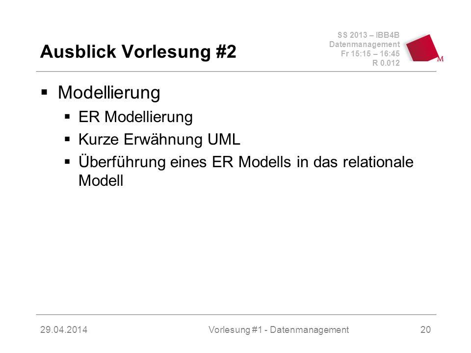 SS 2013 – IBB4B Datenmanagement Fr 15:15 – 16:45 R 0.012 29.04.2014Vorlesung #1 - Datenmanagement20 Ausblick Vorlesung #2 Modellierung ER Modellierung Kurze Erwähnung UML Überführung eines ER Modells in das relationale Modell