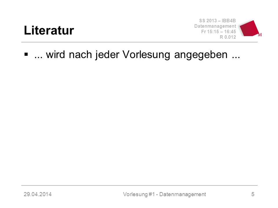 SS 2013 – IBB4B Datenmanagement Fr 15:15 – 16:45 R Vorlesung #1 - Datenmanagement5 Literatur...