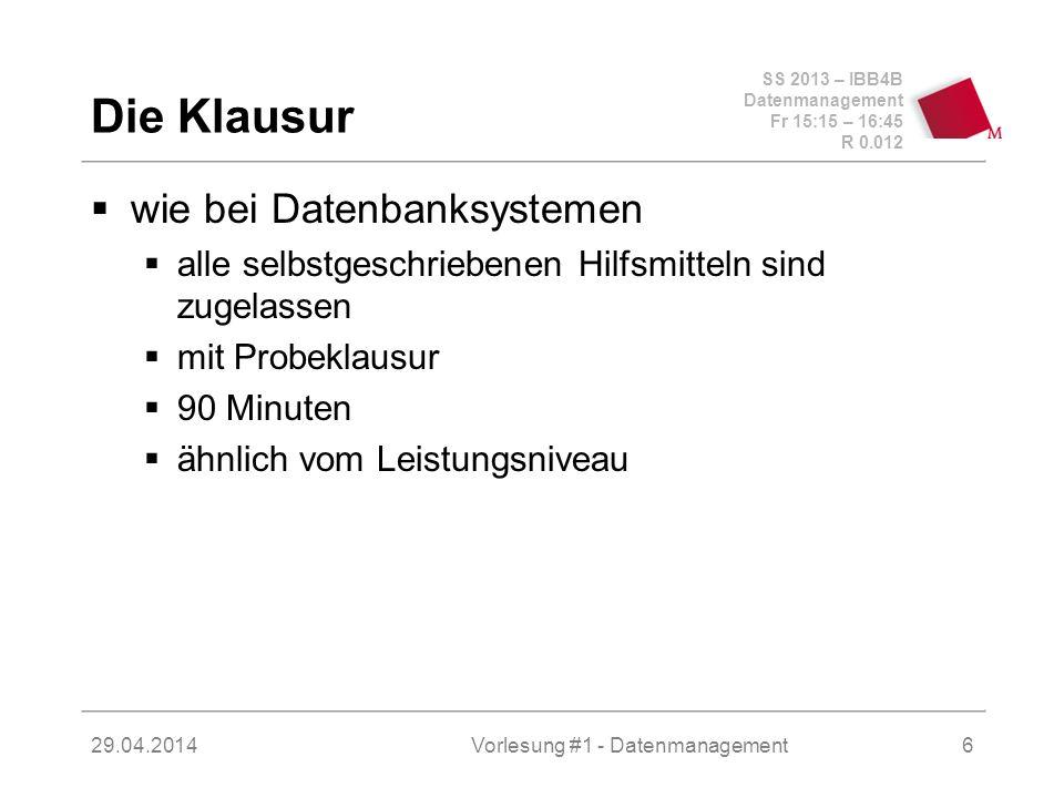 SS 2013 – IBB4B Datenmanagement Fr 15:15 – 16:45 R 0.012 29.04.2014Vorlesung #1 - Datenmanagement7 Das Praktikum wie bei Datenbanksystemen Scheinpflichtig !!.