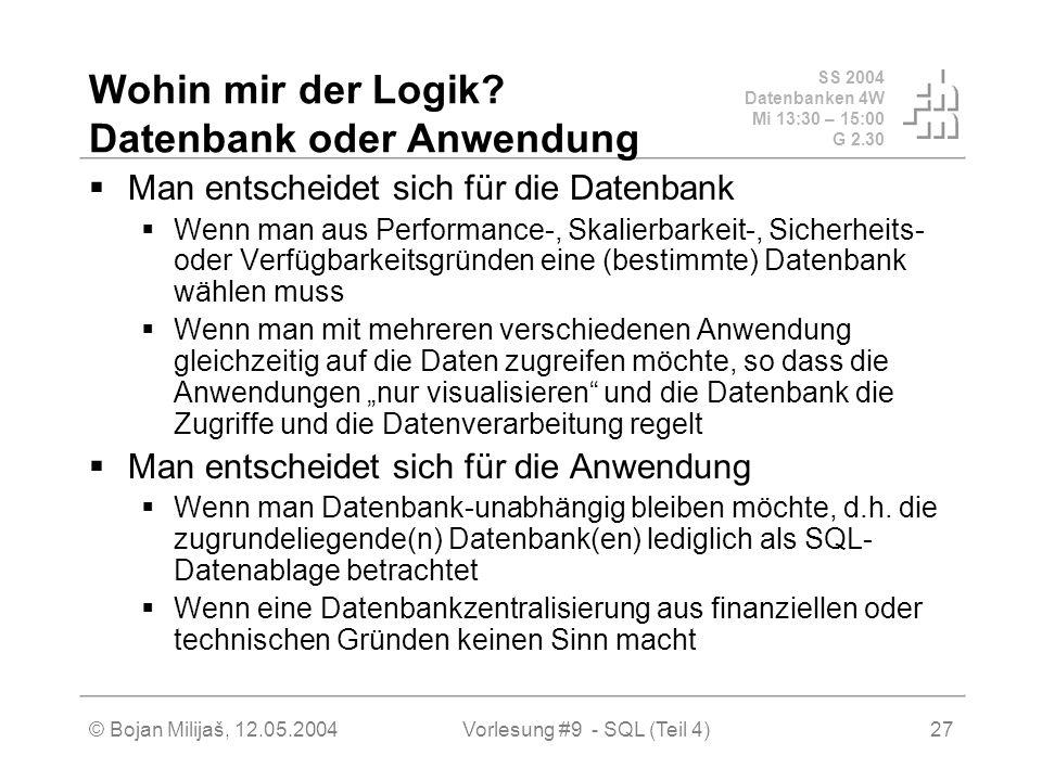 SS 2004 Datenbanken 4W Mi 13:30 – 15:00 G 2.30 © Bojan Milijaš, 12.05.2004Vorlesung #9 - SQL (Teil 4)27 Wohin mir der Logik.