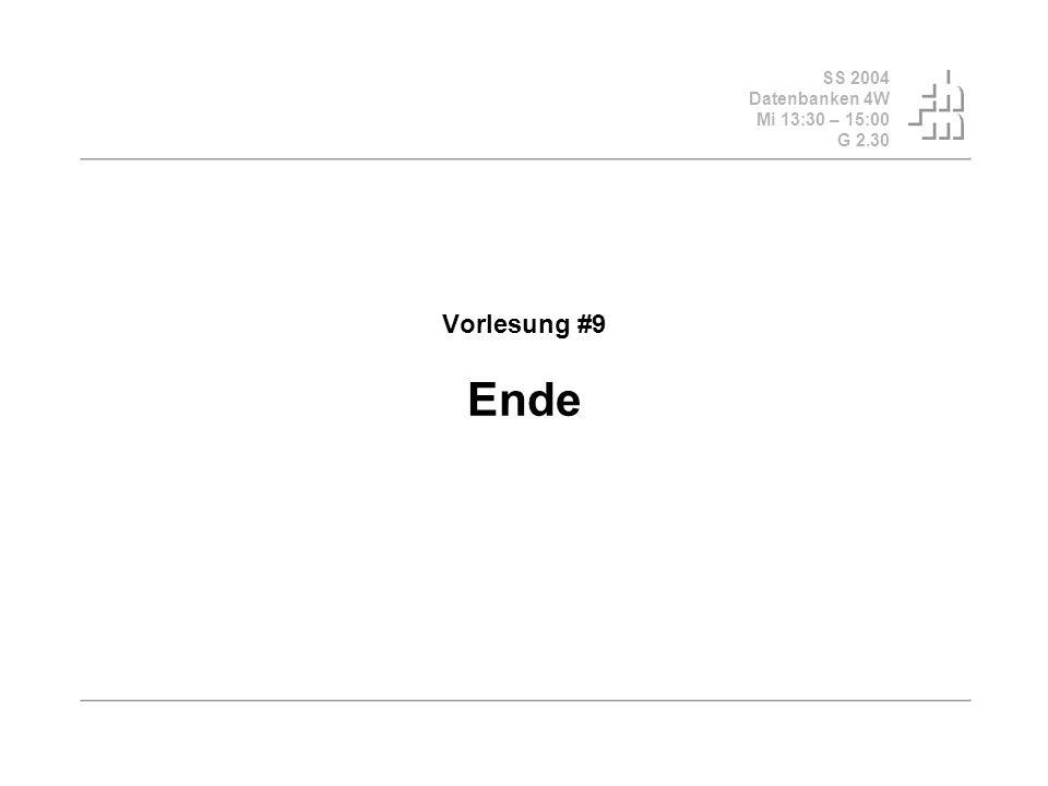 SS 2004 Datenbanken 4W Mi 13:30 – 15:00 G 2.30 Vorlesung #9 Ende