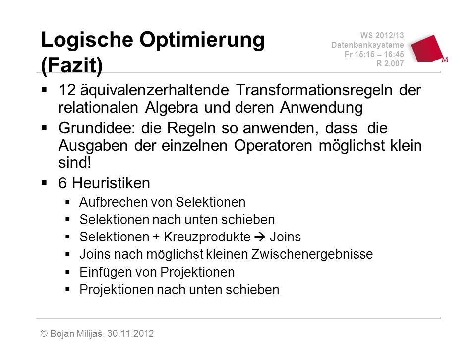 WS 2012/13 Datenbanksysteme Fr 15:15 – 16:45 R 2.007 © Bojan Milijaš, 30.11.2012 Logische Optimierung (Fazit) 12 äquivalenzerhaltende Transformationsr
