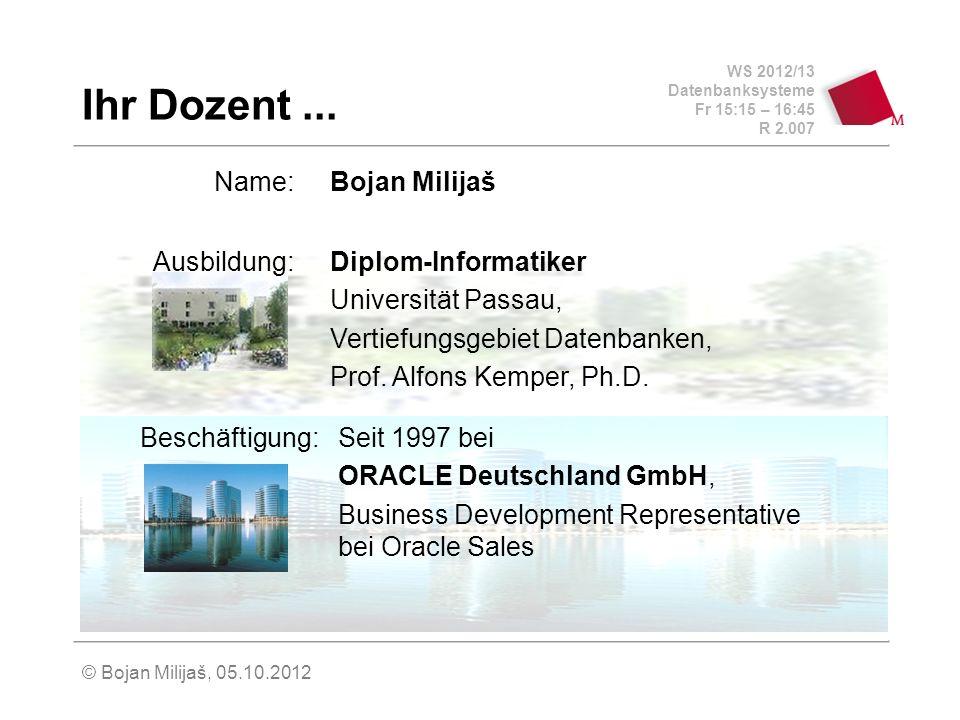 WS 2012/13 Datenbanksysteme Fr 15:15 – 16:45 R 2.007 © Bojan Milijaš, 05.10.2012 Oracle, Oracle, MySQL...
