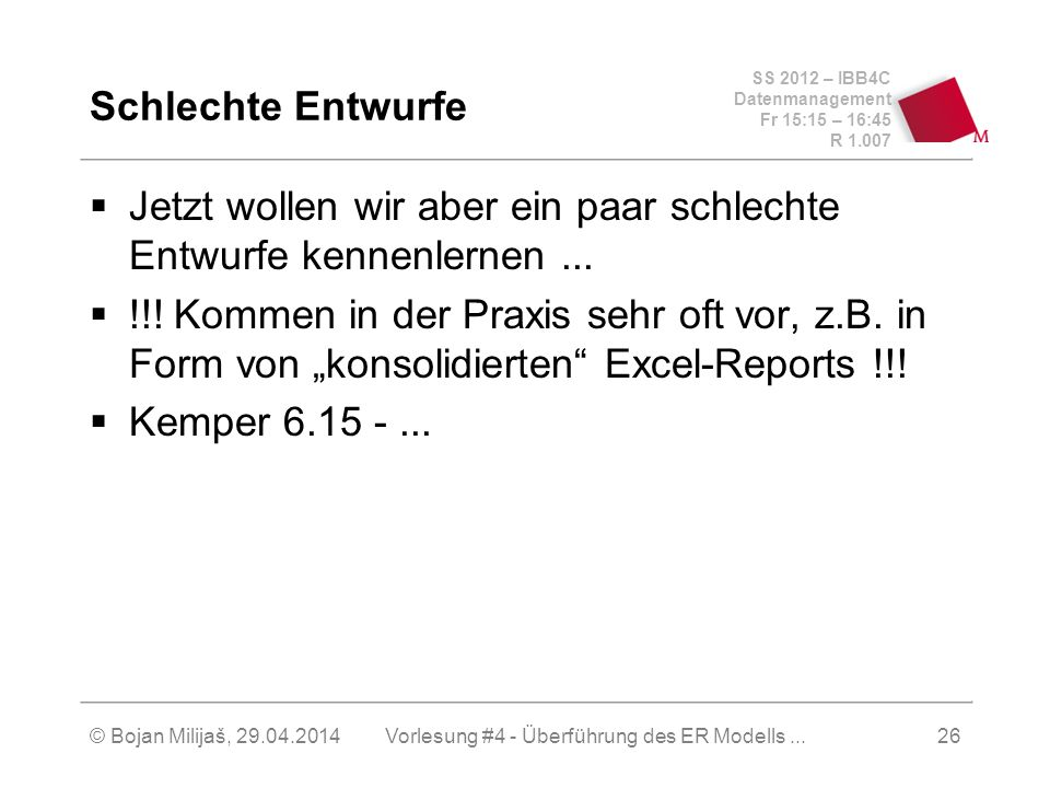 SS 2012 – IBB4C Datenmanagement Fr 15:15 – 16:45 R 1.007 © Bojan Milijaš, 29.04.2014Vorlesung #4 - Überführung des ER Modells...26 Schlechte Entwurfe