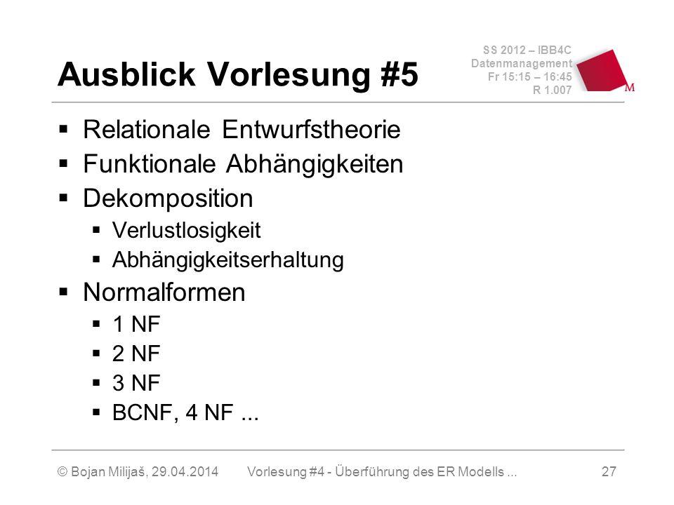 SS 2012 – IBB4C Datenmanagement Fr 15:15 – 16:45 R 1.007 © Bojan Milijaš, 29.04.2014Vorlesung #4 - Überführung des ER Modells...27 Relationale Entwurf
