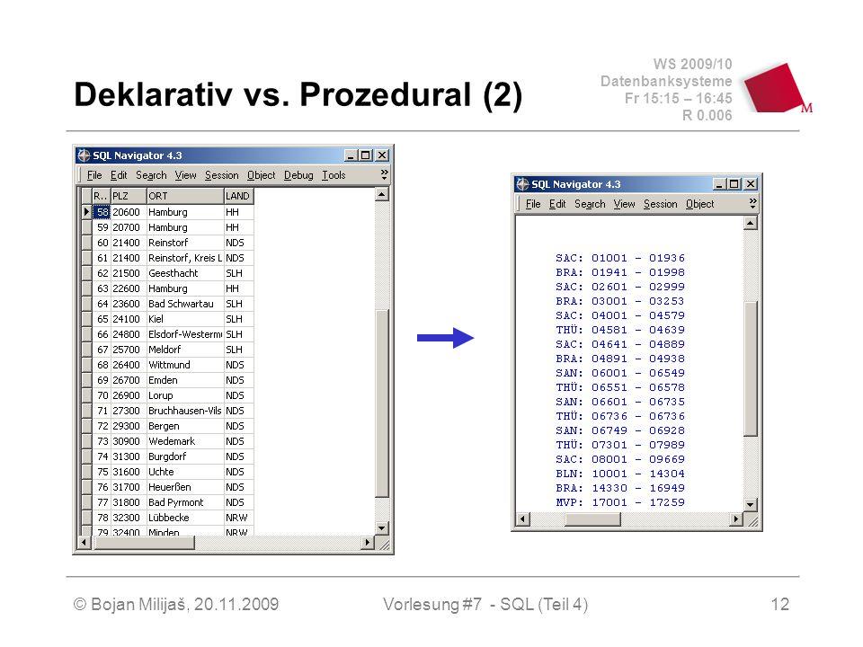 WS 2009/10 Datenbanksysteme Fr 15:15 – 16:45 R 0.006 © Bojan Milijaš, 20.11.2009Vorlesung #7 - SQL (Teil 4)12 Deklarativ vs.
