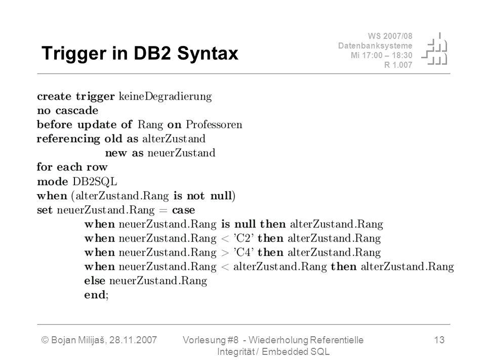 WS 2007/08 Datenbanksysteme Mi 17:00 – 18:30 R 1.007 © Bojan Milijaš, 28.11.2007Vorlesung #8 - Wiederholung Referentielle Integrität / Embedded SQL 13