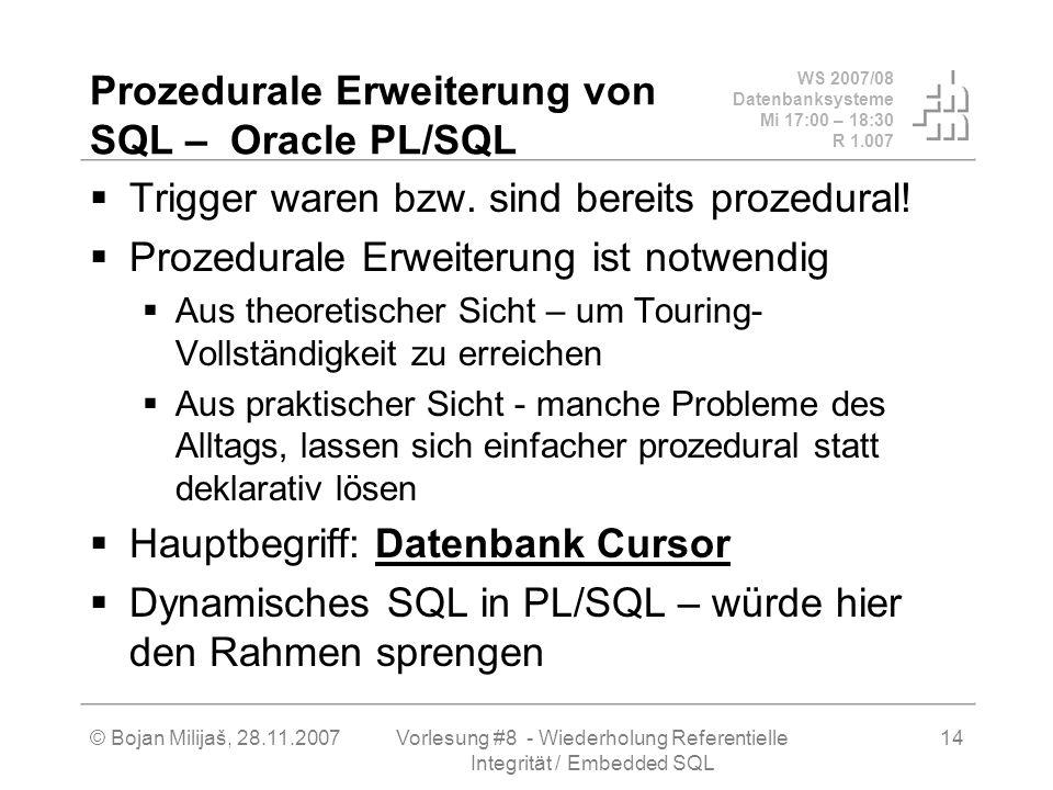 WS 2007/08 Datenbanksysteme Mi 17:00 – 18:30 R 1.007 © Bojan Milijaš, 28.11.2007Vorlesung #8 - Wiederholung Referentielle Integrität / Embedded SQL 14