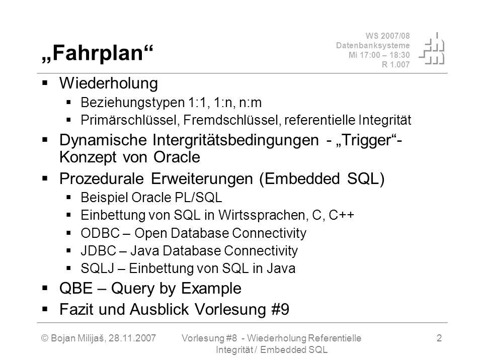 WS 2007/08 Datenbanksysteme Mi 17:00 – 18:30 R 1.007 © Bojan Milijaš, 28.11.2007Vorlesung #8 - Wiederholung Referentielle Integrität / Embedded SQL 23 Einbettung in Wirtssprachen Embedded SQL Mit Hilfe eines Präcompilers!!.