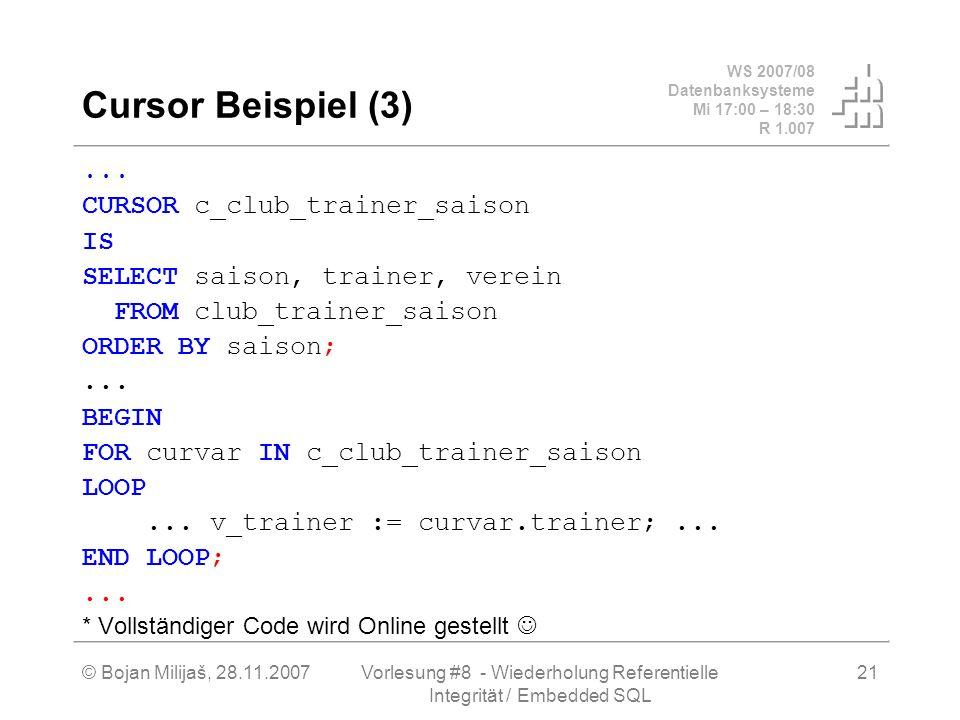 WS 2007/08 Datenbanksysteme Mi 17:00 – 18:30 R 1.007 © Bojan Milijaš, 28.11.2007Vorlesung #8 - Wiederholung Referentielle Integrität / Embedded SQL 21