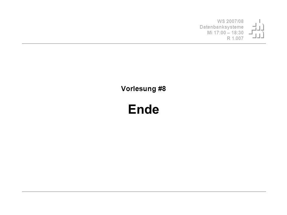 WS 2007/08 Datenbanksysteme Mi 17:00 – 18:30 R 1.007 Vorlesung #8 Ende