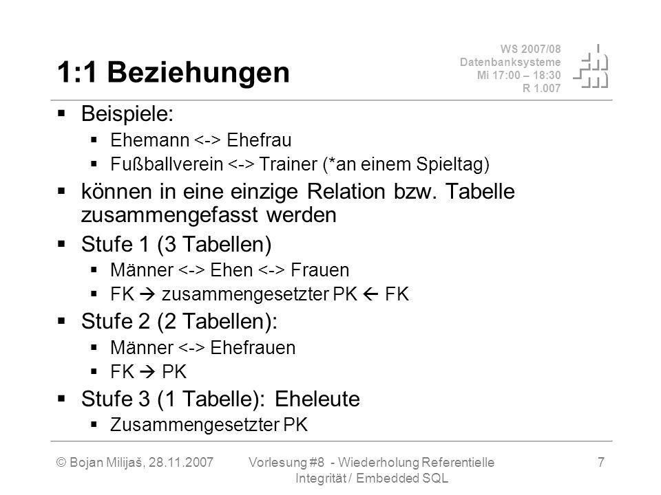 WS 2007/08 Datenbanksysteme Mi 17:00 – 18:30 R 1.007 © Bojan Milijaš, 28.11.2007Vorlesung #8 - Wiederholung Referentielle Integrität / Embedded SQL 18 Oracle PL/SQL Beispiel man verfügt über eine Tabelle (oder eine View), die zu jeder Spiel-Saison einen oder mehreren Trainer eines Vereins beinhaltet Man möchte für jeden Trainer Saison- Intervale bestimmen In SQL sehr umständlich, mit vielen unsauberen Hilfskonstrukten Besser mit einer einfachen Schleife, die sich Zustandsübergänge merkt Wie bringt aber man aber Daten aus einer Tabelle in eine prozedurale Sprache hinein?
