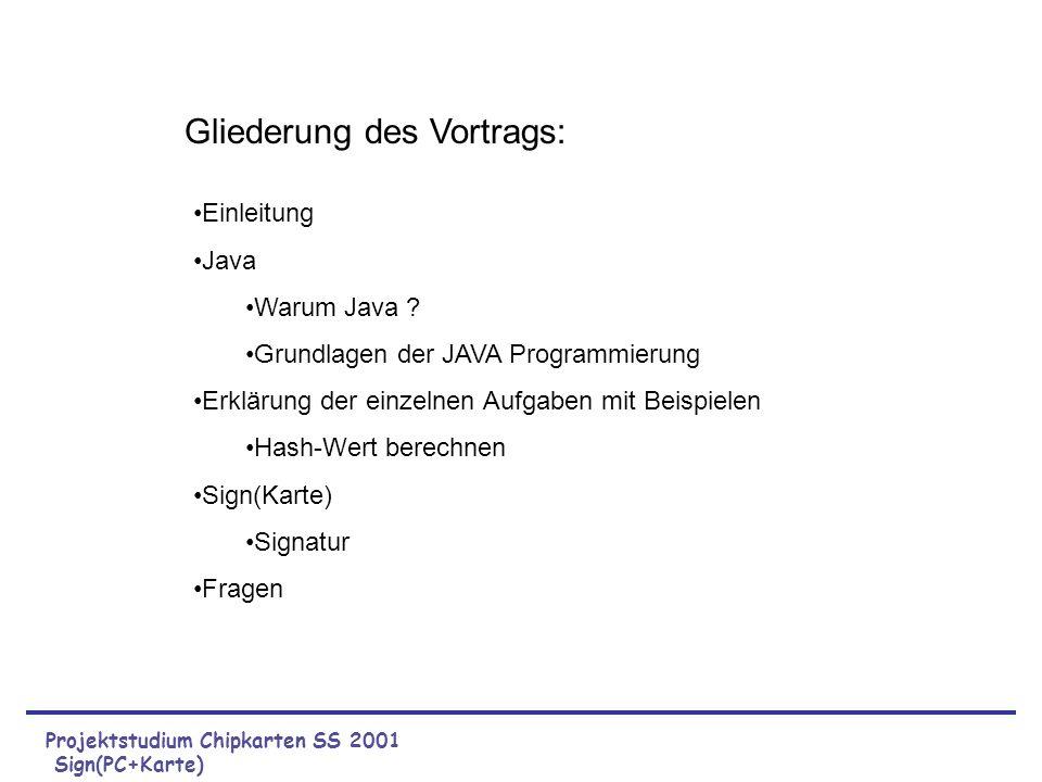 Projektstudium Chipkarten SS 2001 Sign(PC+Karte) Gliederung des Vortrags: Einleitung Java Warum Java ? Grundlagen der JAVA Programmierung Erklärung de