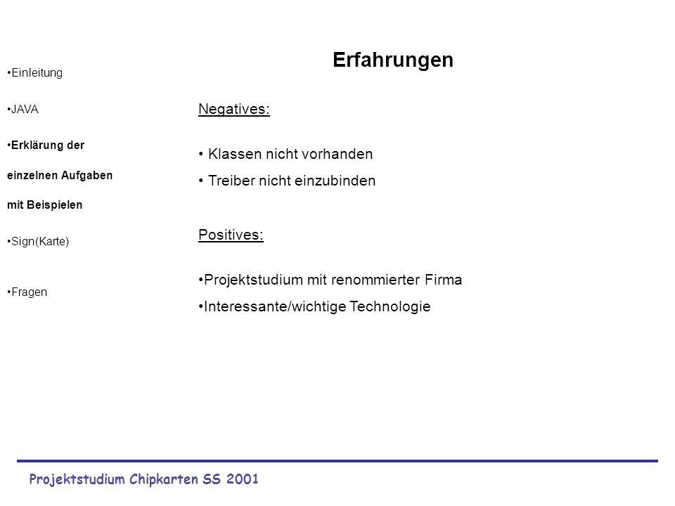 Projektstudium Chipkarten SS 2001 Negatives: Klassen nicht vorhanden Treiber nicht einzubinden Positives: Projektstudium mit renommierter Firma Intere
