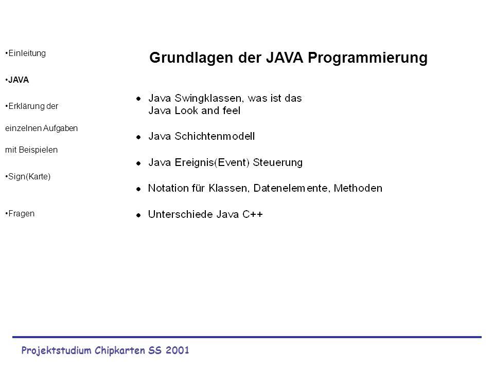 Projektstudium Chipkarten SS 2001 Einleitung JAVA Erklärung der einzelnen Aufgaben mit Beispielen Sign(Karte) Fragen Grundlagen der JAVA Programmierun