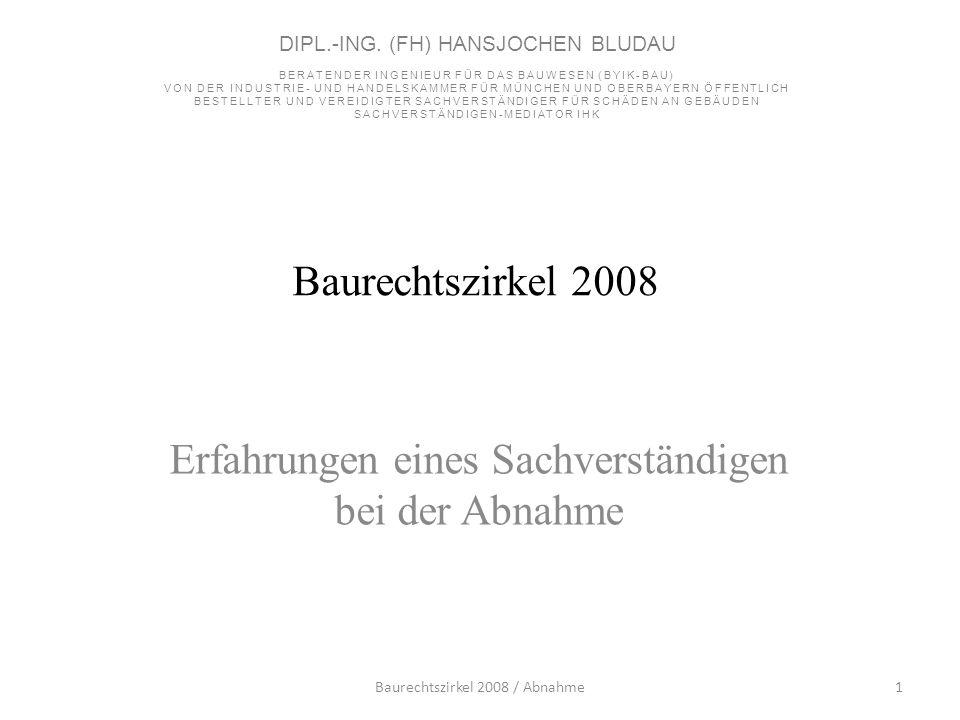 Baurechtszirkel 2008 Erfahrungen eines Sachverständigen bei der Abnahme 1Baurechtszirkel 2008 / Abnahme DIPL.-ING. (FH) HANSJOCHEN BLUDAU BERATENDER I