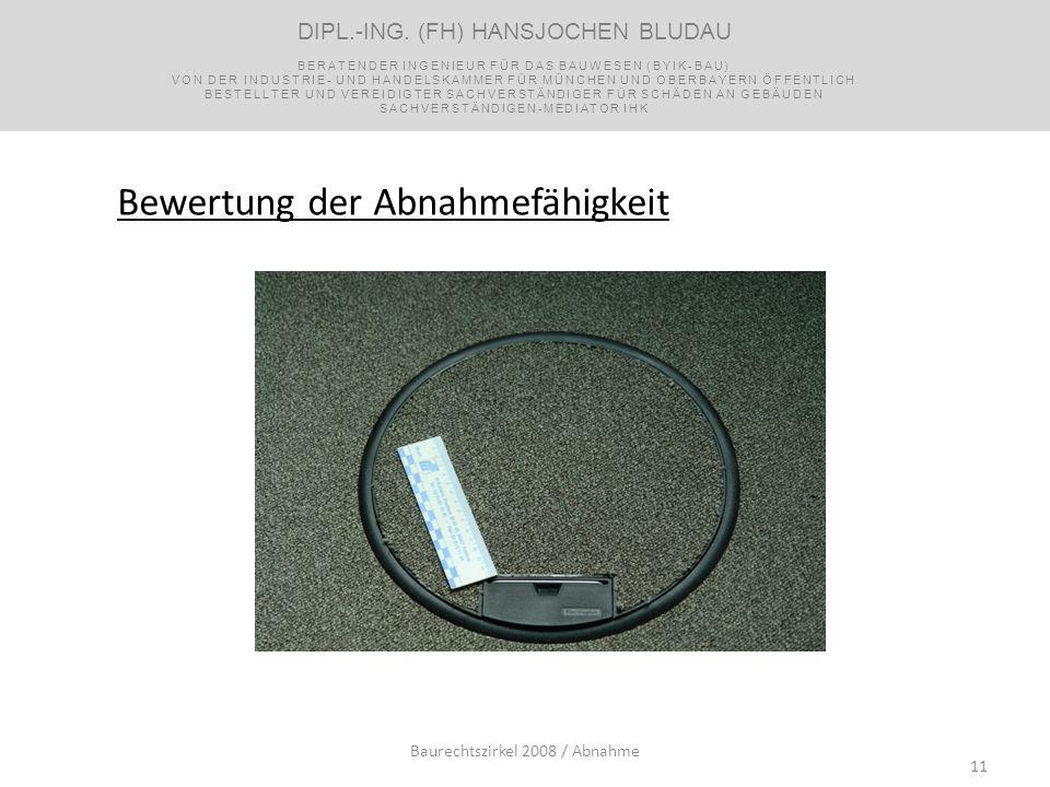 11 Bewertung der Abnahmefähigkeit Baurechtszirkel 2008 / Abnahme DIPL.-ING. (FH) HANSJOCHEN BLUDAU BERATENDER INGENIEUR FÜR DAS BAUWESEN (BYIK-BAU) VO