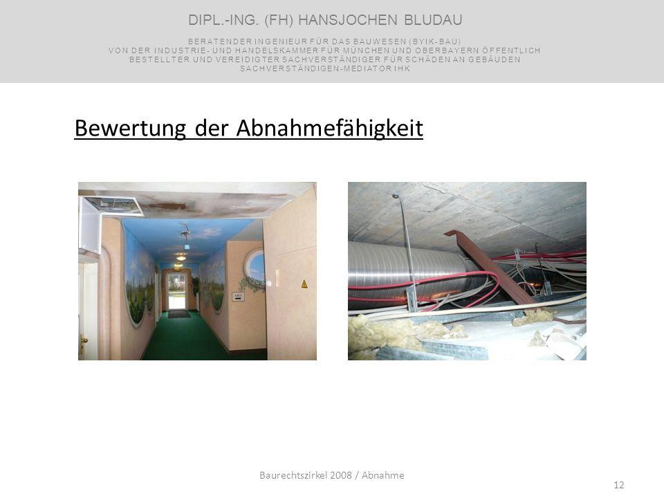 12 Bewertung der Abnahmefähigkeit Baurechtszirkel 2008 / Abnahme DIPL.-ING. (FH) HANSJOCHEN BLUDAU BERATENDER INGENIEUR FÜR DAS BAUWESEN (BYIK-BAU) VO