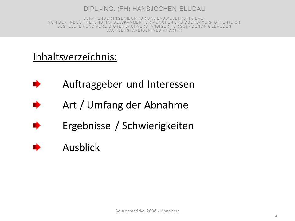Auftraggeber und Interessen Ergebnisse / Schwierigkeiten Ausblick 2 Art / Umfang der Abnahme Inhaltsverzeichnis: DIPL.-ING. (FH) HANSJOCHEN BLUDAU BER
