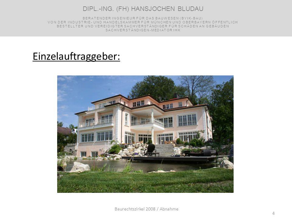 4 Einzelauftraggeber: Baurechtszirkel 2008 / Abnahme DIPL.-ING. (FH) HANSJOCHEN BLUDAU BERATENDER INGENIEUR FÜR DAS BAUWESEN (BYIK-BAU) VON DER INDUST