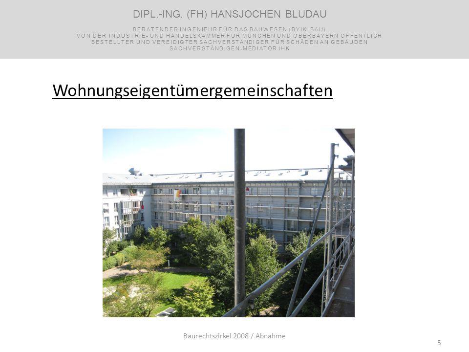5 Wohnungseigentümergemeinschaften Baurechtszirkel 2008 / Abnahme DIPL.-ING. (FH) HANSJOCHEN BLUDAU BERATENDER INGENIEUR FÜR DAS BAUWESEN (BYIK-BAU) V