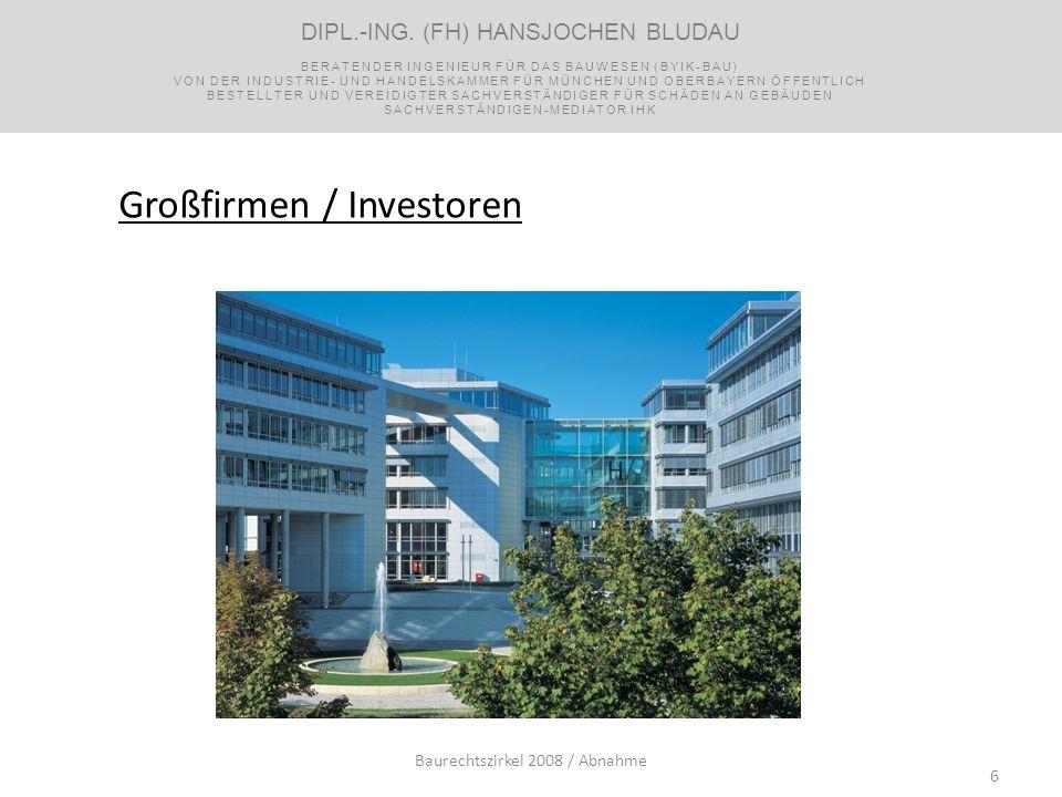 6 Großfirmen / Investoren Baurechtszirkel 2008 / Abnahme DIPL.-ING. (FH) HANSJOCHEN BLUDAU BERATENDER INGENIEUR FÜR DAS BAUWESEN (BYIK-BAU) VON DER IN