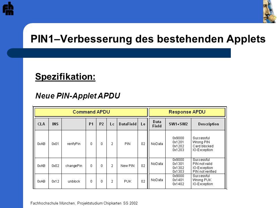 Fachhochschule München, Projektstudium Chipkarten SS 2002 PIN1–Verbesserung des bestehenden Applets Spezifikation: Neue PIN-Applet APDU