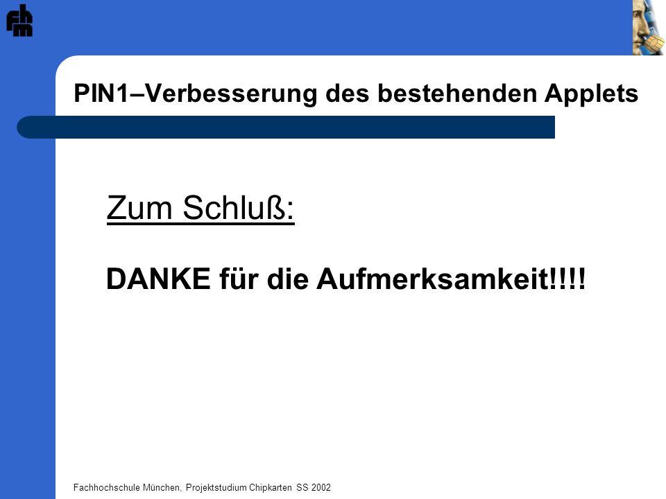 Fachhochschule München, Projektstudium Chipkarten SS 2002 PIN1–Verbesserung des bestehenden Applets DANKE für die Aufmerksamkeit!!!.