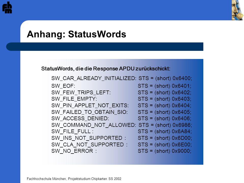 Fachhochschule München, Projektstudium Chipkarten SS 2002 Anhang: StatusWords StatusWords, die die Response APDU zurückschickt: SW_CAR_ALREADY_INITIAL