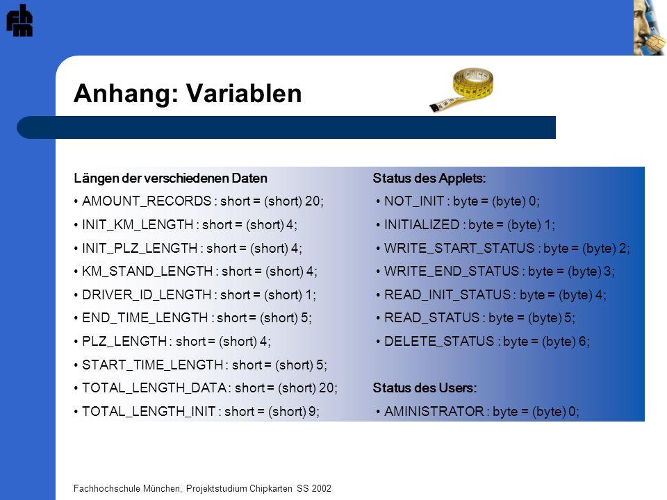 Fachhochschule München, Projektstudium Chipkarten SS 2002 Anhang: Variablen Längen der verschiedenen DatenStatus des Applets: AMOUNT_RECORDS : short =