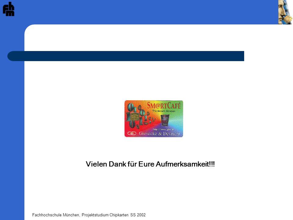 Fachhochschule München, Projektstudium Chipkarten SS 2002 Vielen Dank für Eure Aufmerksamkeit!!!