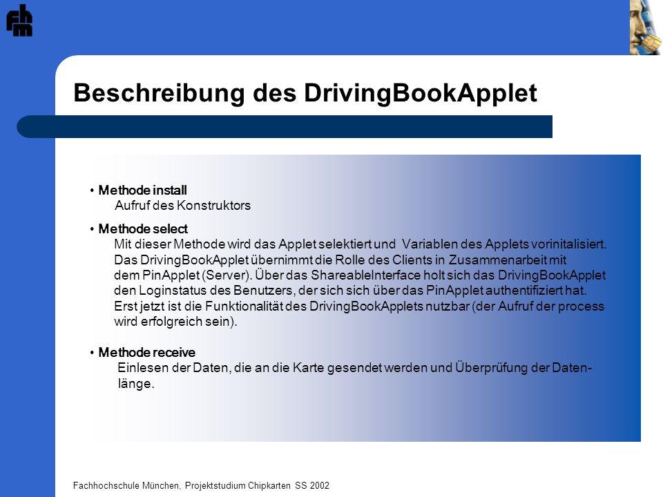 Fachhochschule München, Projektstudium Chipkarten SS 2002 Beschreibung des DrivingBookApplet Methode process INIT_CAR: Der aktuelle Kilometerstand sowie die PLZ des Abfahrtortes werden auf die Karte geschrieben (Admin.).