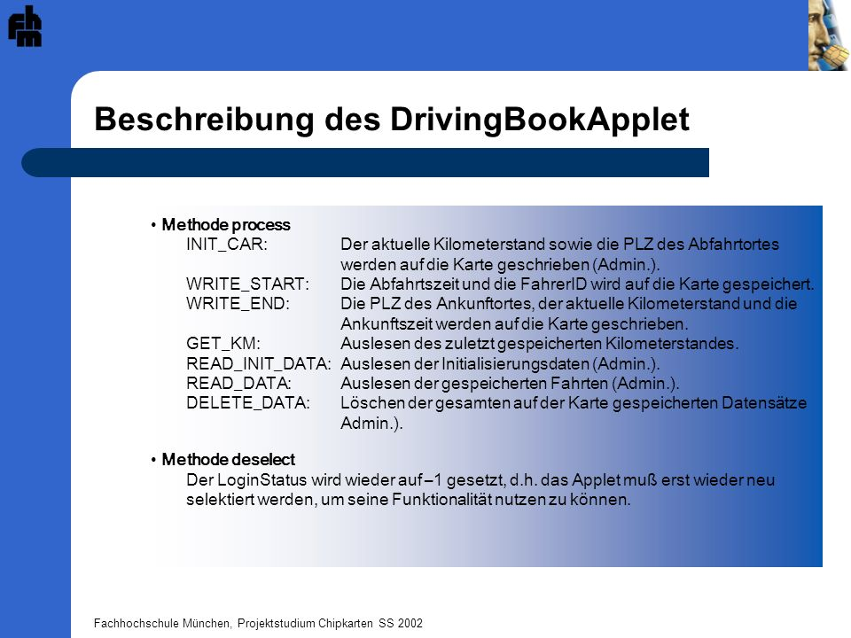 Fachhochschule München, Projektstudium Chipkarten SS 2002 UML-Zustandsdiagramm INITIALIZEDNOT_INIT READ_INIT DELETE_STATUS READ_STATUS WRITE_START_STATUS WRITE_END_STATUS Startzustand