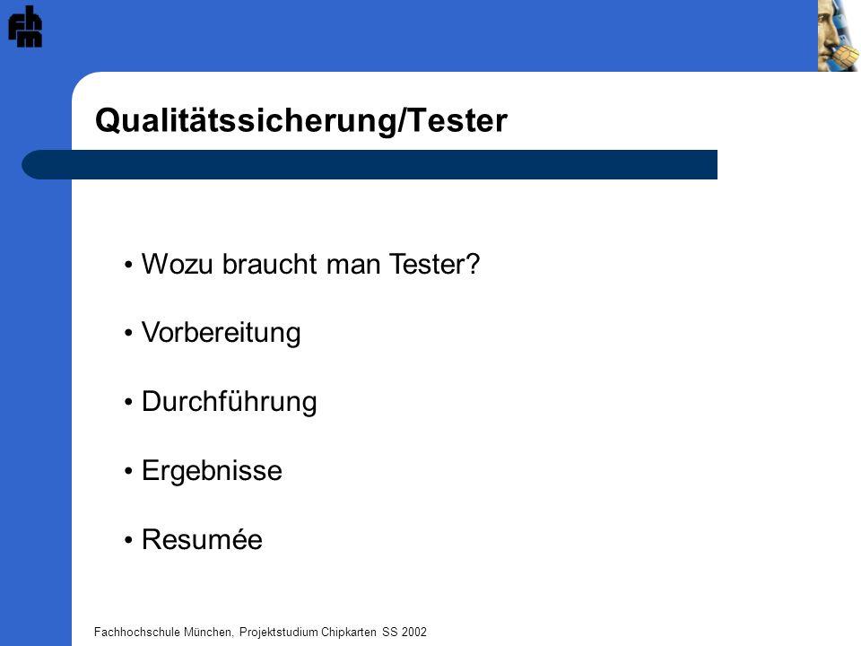 Fachhochschule München, Projektstudium Chipkarten SS 2002 Qualitätssicherung/Tester Wozu braucht man Tester? Vorbereitung Durchführung Ergebnisse Resu