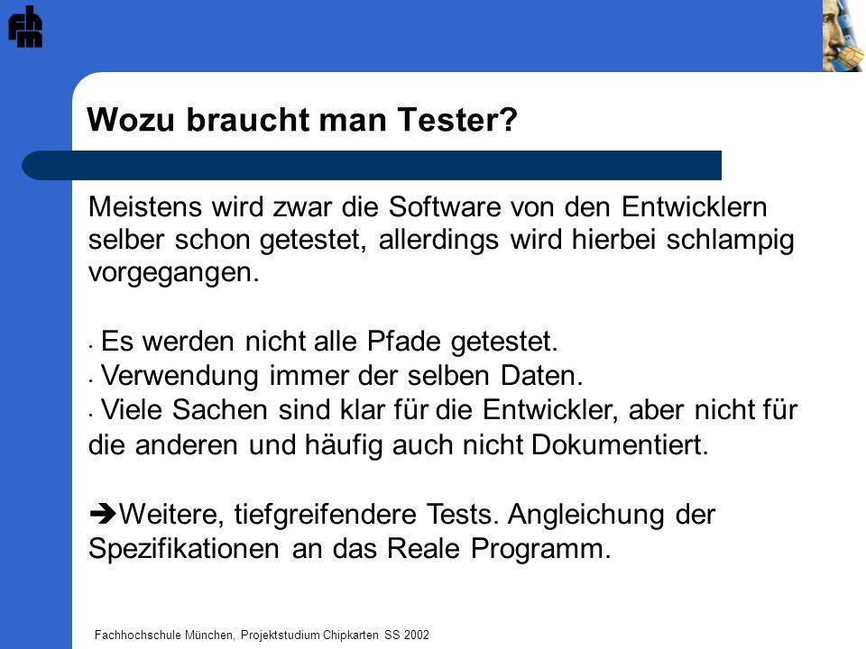 Fachhochschule München, Projektstudium Chipkarten SS 2002 Wozu braucht man Tester? Meistens wird zwar die Software von den Entwicklern selber schon ge