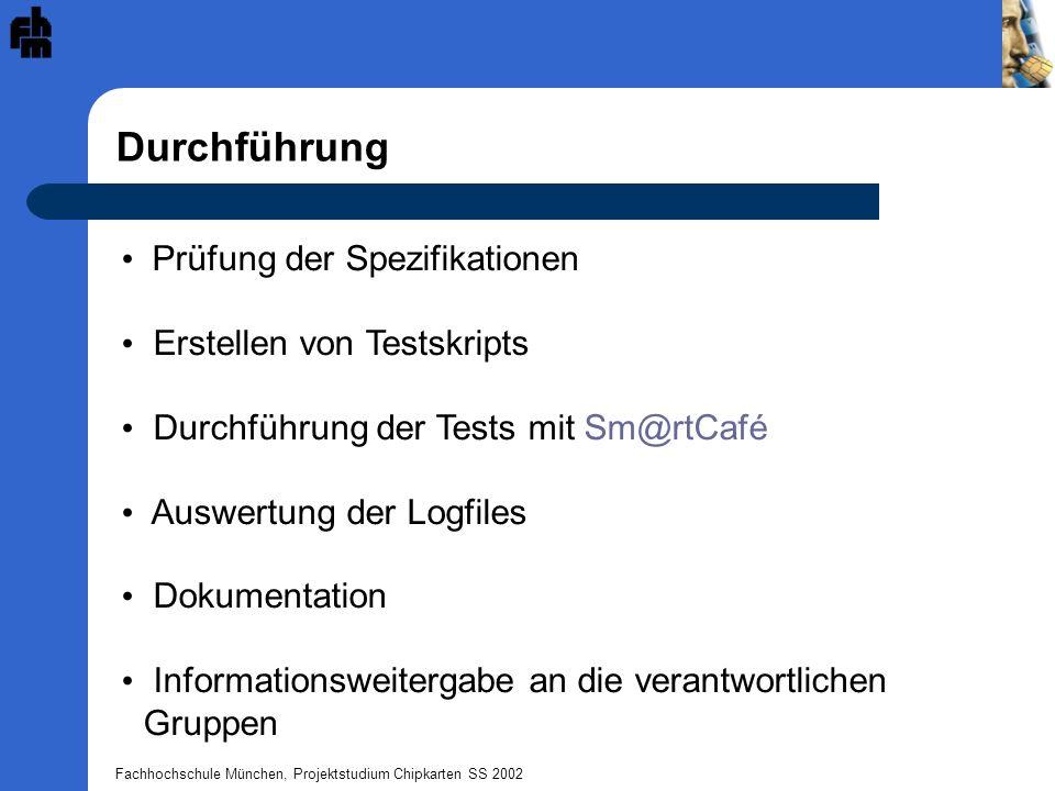 Fachhochschule München, Projektstudium Chipkarten SS 2002 Durchführung Prüfung der Spezifikationen Erstellen von Testskripts Durchführung der Tests mi