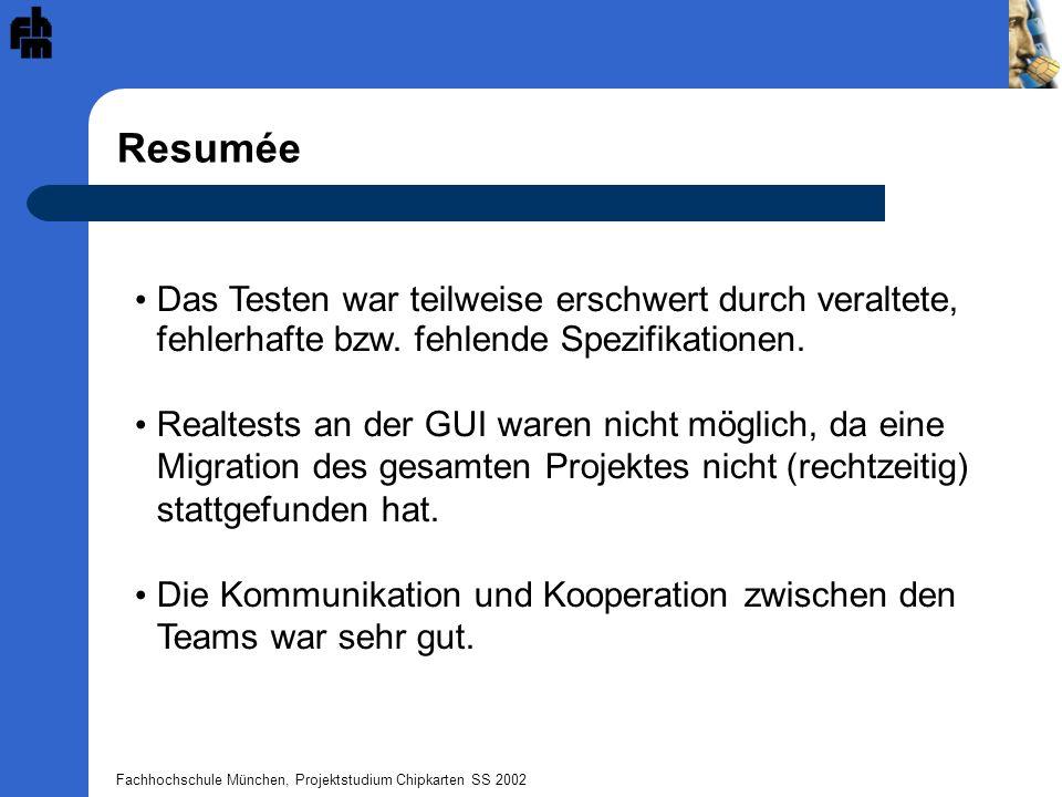 Fachhochschule München, Projektstudium Chipkarten SS 2002 Resumée Das Testen war teilweise erschwert durch veraltete, fehlerhafte bzw. fehlende Spezif