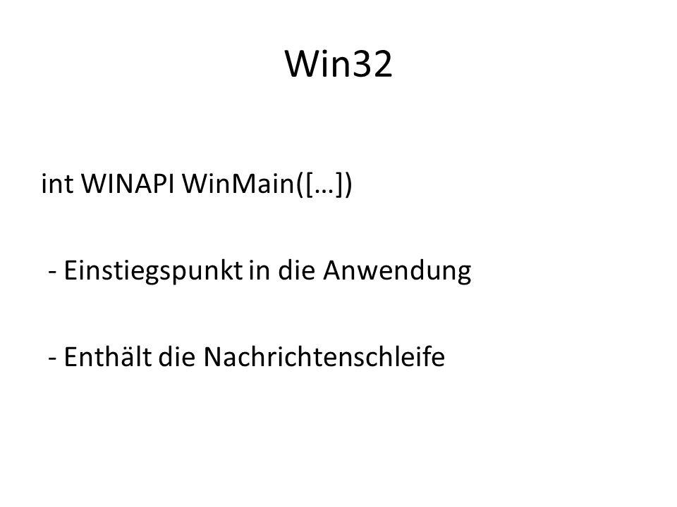 Win32 int WINAPI WinMain([…]) - Einstiegspunkt in die Anwendung - Enthält die Nachrichtenschleife