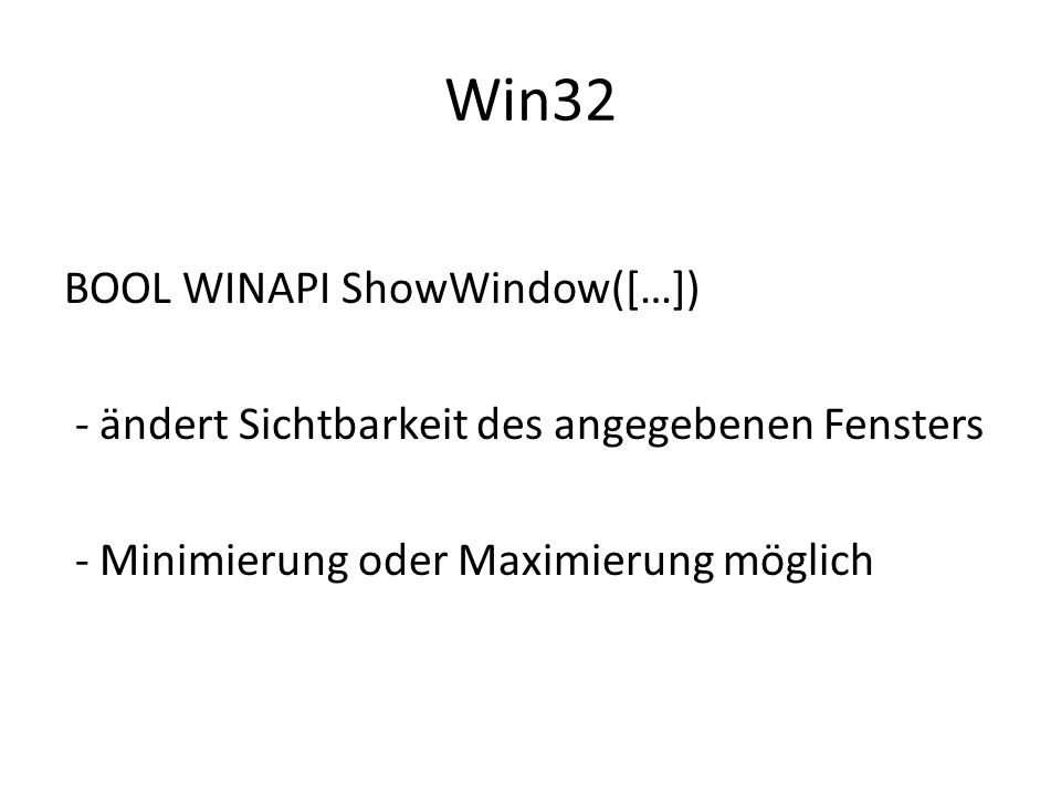 Win32 BOOL WINAPI ShowWindow([…]) - ändert Sichtbarkeit des angegebenen Fensters - Minimierung oder Maximierung möglich