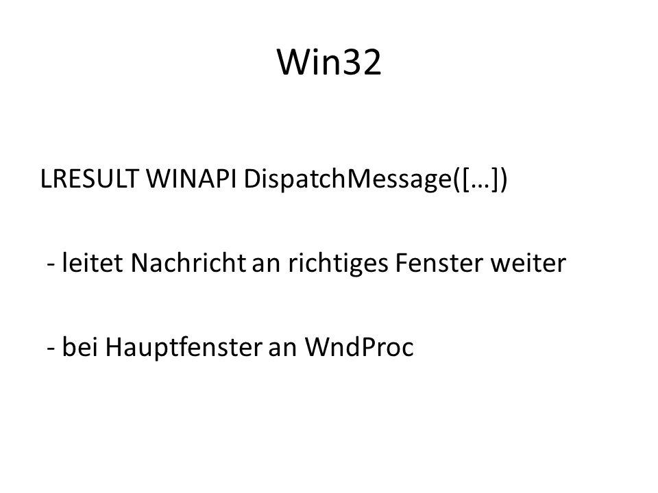 Win32 LRESULT WINAPI DispatchMessage([…]) - leitet Nachricht an richtiges Fenster weiter - bei Hauptfenster an WndProc
