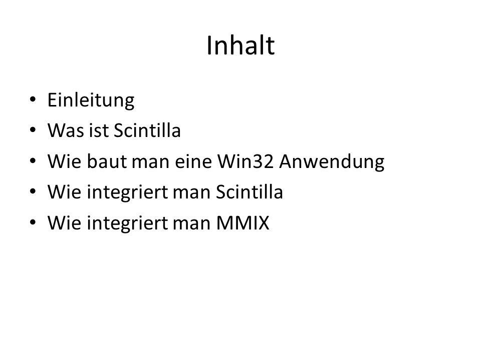 Inhalt Einleitung Was ist Scintilla Wie baut man eine Win32 Anwendung Wie integriert man Scintilla Wie integriert man MMIX