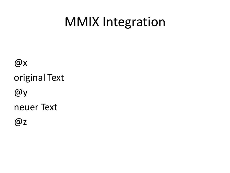 MMIX Integration @x original Text @y neuer Text @z