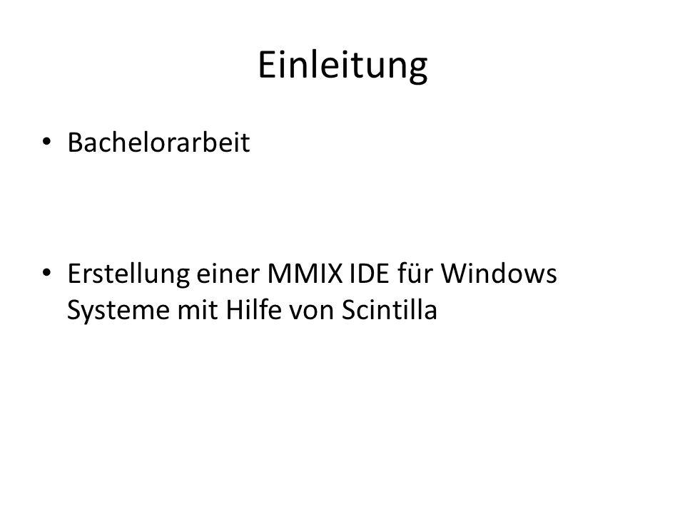 Einleitung Bachelorarbeit Erstellung einer MMIX IDE für Windows Systeme mit Hilfe von Scintilla