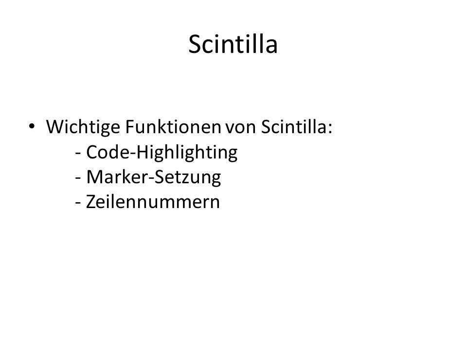 Scintilla Wichtige Funktionen von Scintilla: - Code-Highlighting - Marker-Setzung - Zeilennummern