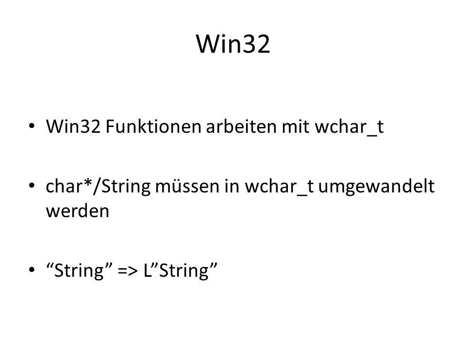 Win32 Win32 Funktionen arbeiten mit wchar_t char*/String müssen in wchar_t umgewandelt werden String => LString