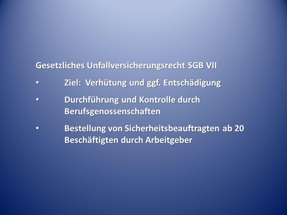 Gesetzliches Unfallversicherungsrecht SGB VII Ziel: Verhütung und ggf.